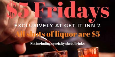 $5 Fridays! All Shots of Liquor  $5 from 3-6pm