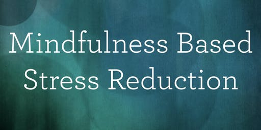 Mindfulness Based Stress Reduction - Fall 2019 (8-session series)