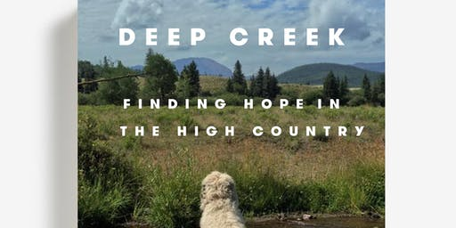 Author Event // DEEP CREEK: FINDING HOPE IN THE HIGH COUNTRY by Pam Houston