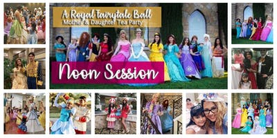 Royal Fairytale Noon Ball, Mother/Daughter Princess Tea Party