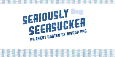 Seriously Seersucker Event by Bishop Political Action Committee