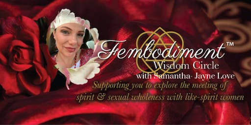 Fembodiment™ Wisdom Circles with Samantha-Jayne Love