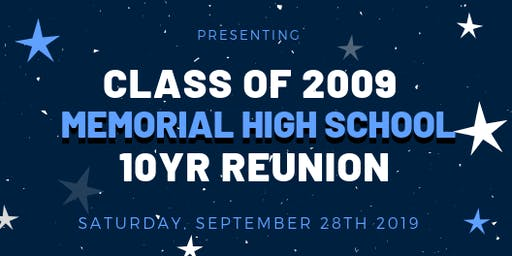Class of 2009 MEMORIAL HIGH SCHOOL 10 YEAR REUNION