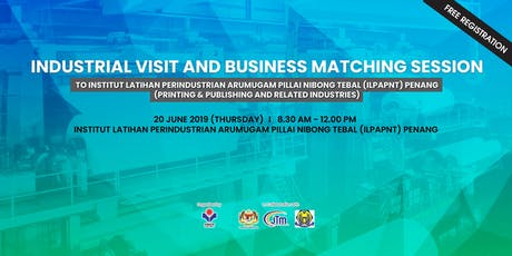 INDUSTRIAL VISIT AND BUSINESS MATCHING SESSION INSTITUT LATIHAN PERINDUSTRAN ILPAPNT PENANG tickets