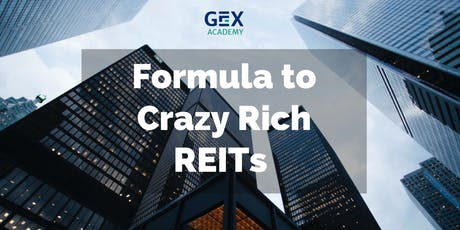 The Formula of Crazy Rich REITS  - Proven Case Studies Included! tickets