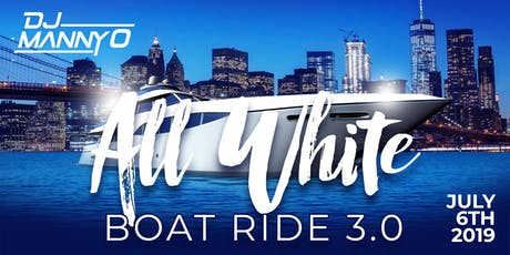DJ MANNYO 3rd ANNUAL ALL WHITE BOAT RIDE  tickets