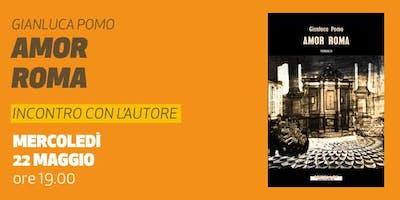 Amor Roma • Presentazione del libro di Gianluca Pomo