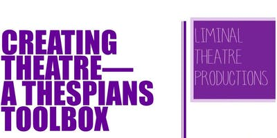 Creating Theatre - A Thespians Toolbox