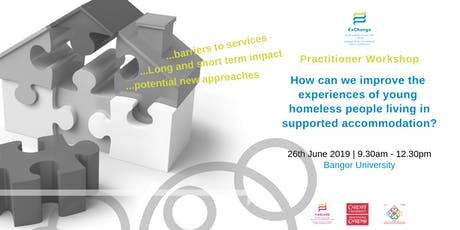 North Wales Practitioner Workshop: How can we improve the experiences of young homeless people living in supported accommodation? tickets