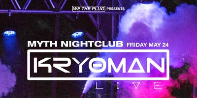 We The Plug Presents: Kryoman Live Tour at Myth Nightclub 05.24.19