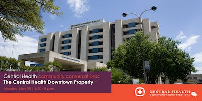 Community Conversation: The Central Health Downtown Property