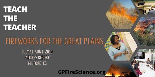 FireWorks for the Great Plains: Teach the Teacher