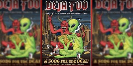Deja Foo - Foo Fighters Tribute w/ A Song for the Deaf - QotSA Tribute tickets