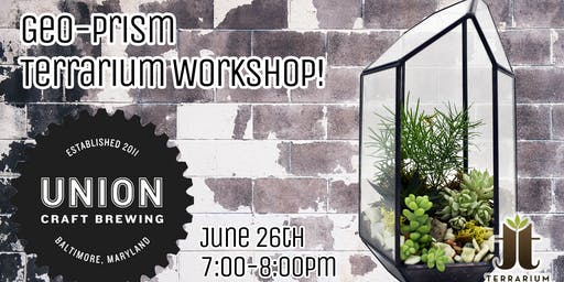 Geo-Prism Terrarium Workshop and Beer Tasting at Union Craft Brewing
