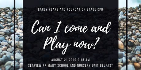 Can I go and play now? CPD for Nursery and Foundation Teachers tickets