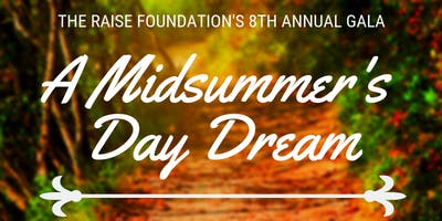 The Raise Foundation's 8th Annual Gala - A Midsummer's Day Dream