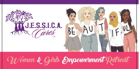 J.E.S.S.I.C.A. Cares  4th Annual Empowerment Retreat For Girls and Women