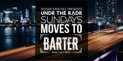 Undr The Radr Sunday's: ROGER SANCHEZ BDAY BBQ at BARTER WYNWOOD