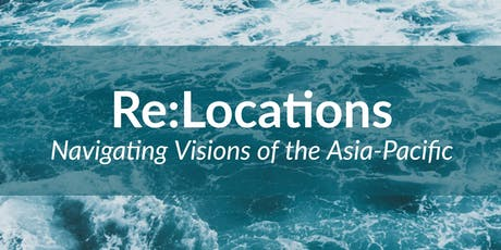 Re:Locations: Navigating Visions of the Asia-Pacific tickets