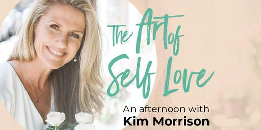 The Art of Self Love - An afternoon with Kim Morrison