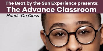 The Beat by the Sun Experience presents: The Advanced Hands-on Classroom
