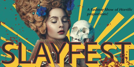 SLAYFEST! A Halloween Fashion Show of Horrific Proportions tickets