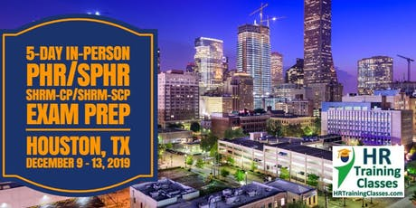 5 Day SHRM-CP, SHRM-SCP, PHR, SPHR Exam Prep Boot Camp in Houston, TX (Starts 12-9-2019) tickets