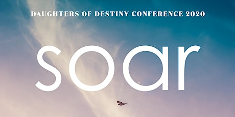 Daughters of Destiny SOAR Conference EARLY BIRD tickets
