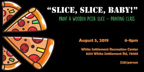 """""""Slice, Slice, Baby!"""" - Paint a Wooden Pizza Slice - Painting Class tickets"""