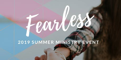 Fearless: 2019 Summer Ministry Event tickets