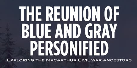 """The Reunion of Blue & Gray Personified:"" MacArthur Civil War Ancestors tickets"