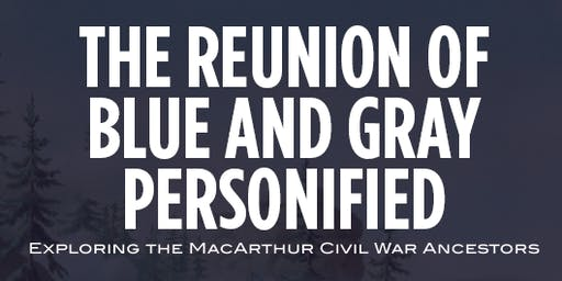 """The Reunion of Blue & Gray Personified:"" MacArthur Civil War Ancestors"