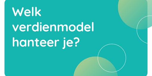 Ondernemerstraject sessie 5: Welke verdienmodel hanteer je?