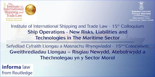 Ship Operations - New Risks, Liabilities and Technologies in the Maritime Sector / Gweithrediadau Llongau – Risgiau Newydd, Atebolrwydd a Thechnolegau yn y Sector Morol