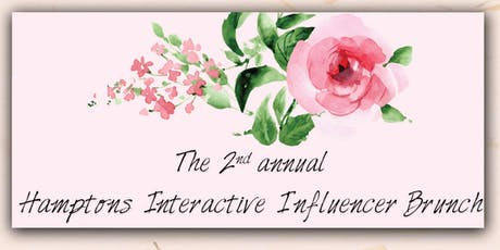 The 2nd Annual Hamptons Interactive Influencer Brunch tickets