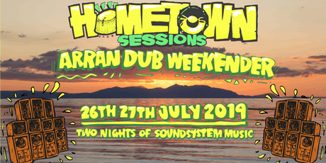 Hometown Sessions: Arran Dub Weekender tickets