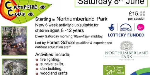 SIX WEEK Campfire Club, 8th JUN -13th JUL Northumberland Park Saturday 10am