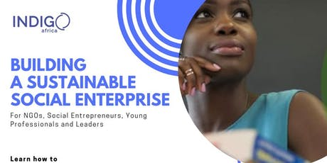 Building A Sustainable Social Entreprise( 29th June 2019.)PAID Event tickets