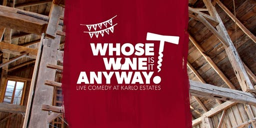 Whose Wine is it Anyway? Live Comedy at Karlo Estates (September)