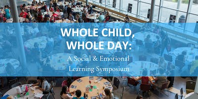 WHOLE CHILD, WHOLE DAY: A Social & Emotional Learning Symposium