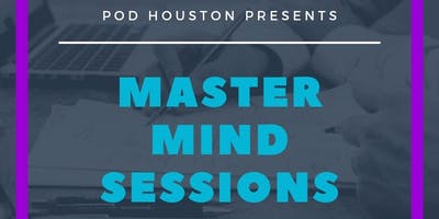 Pod Houston: MasterMind Sessions