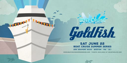 Goldfish | Boat Cruise Summer Series | 6.22.19 | 21+