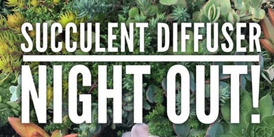 Succulent Diffuser Night Out!