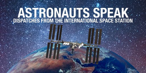 Astronauts Speak: Dispatches from the International Space Station