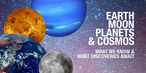 Earth, Moon, Planets, and Cosmos: What We Know and What Discoveries Await