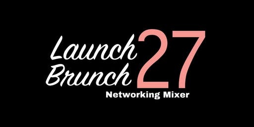 LAUNCH BRUNCH 27 NETWORKING MIXER