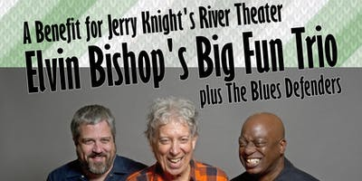 A Benefit for Jerry Knight's River Theater feat Elvin Bishop's Big Fun Trio