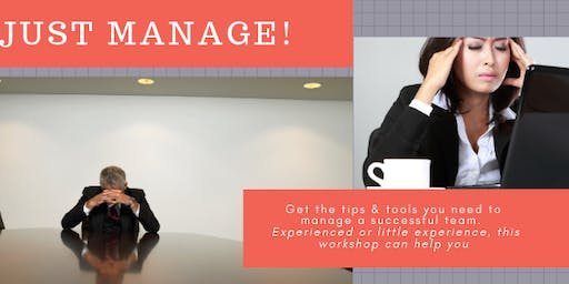 JUST MANAGE! Learn Important Tips & Tools to Being a Successful Manager