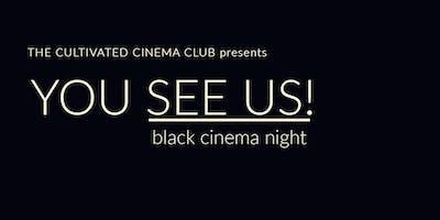 Sip & Sonder CULTIVATED CINEMA CLUB presents YOU SEE US! black cinema night