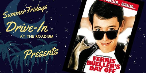 Summer Friday Drive-In at the Roadium: Ferris Bueller's Day Off